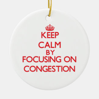 Keep Calm by focusing on Congestion Ornament