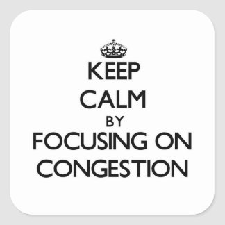 Keep Calm by focusing on Congestion Square Stickers