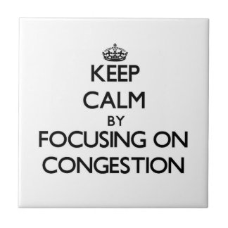 Keep Calm by focusing on Congestion Ceramic Tiles