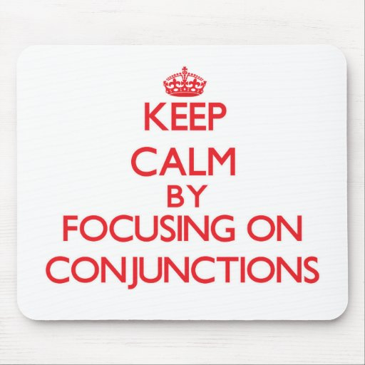 Keep Calm by focusing on Conjunctions Mouse Pads