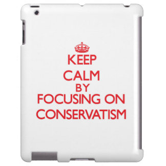 Keep Calm by focusing on Conservatism