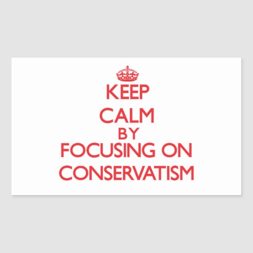 Keep Calm by focusing on Conservatism Rectangle Stickers
