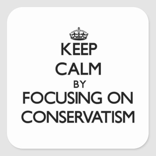 Keep Calm by focusing on Conservatism Sticker