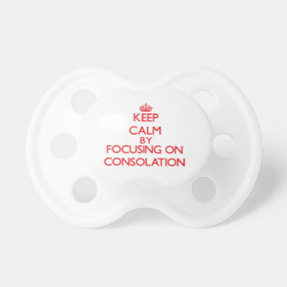 Keep Calm by focusing on Consolation Baby Pacifier