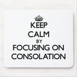 Keep Calm by focusing on Consolation Mouse Pad
