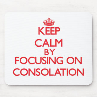 Keep Calm by focusing on Consolation Mouse Pads
