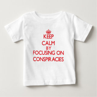 Keep Calm by focusing on Conspiracies Tee Shirt