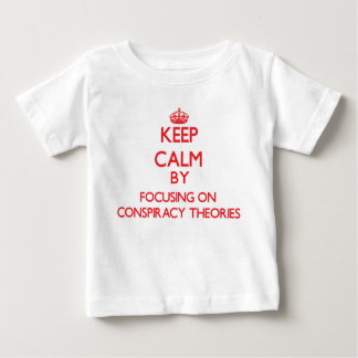 Keep Calm by focusing on Conspiracy Theories T Shirt