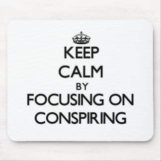 Keep Calm by focusing on Conspiring Mousepads