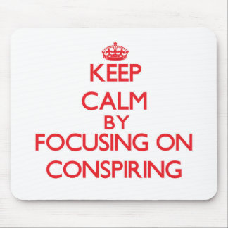 Keep Calm by focusing on Conspiring Mouse Pads