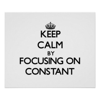 Keep Calm by focusing on Constant Posters