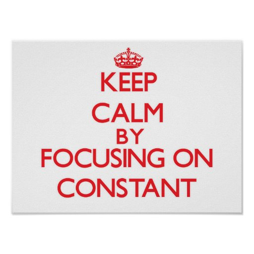 Keep Calm by focusing on Constant Poster