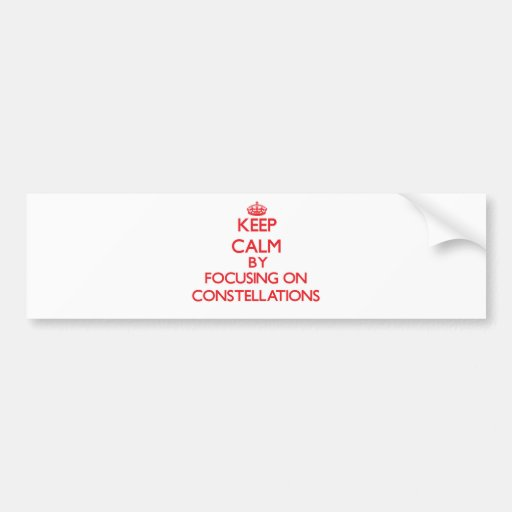 Keep Calm by focusing on Constellations Bumper Sticker