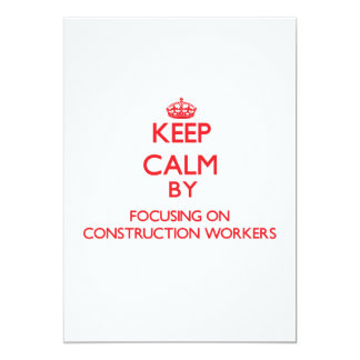 """Keep Calm by focusing on Construction Workers 5"""" X 7"""" Invitation Card"""