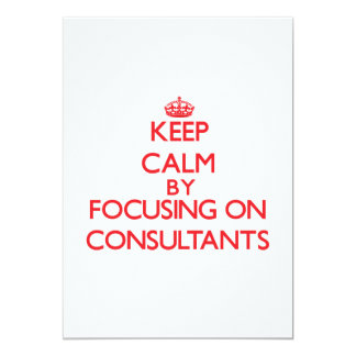 "Keep Calm by focusing on Consultants 5"" X 7"" Invitation Card"