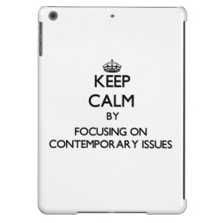 Keep calm by focusing on Contemporary Issues iPad Air Covers