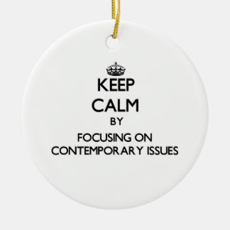 Keep calm by focusing on Contemporary Issues Ornament
