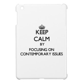 Keep calm by focusing on Contemporary Issues iPad Mini Cover