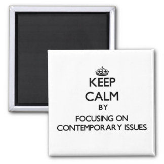 Keep calm by focusing on Contemporary Issues Magnets