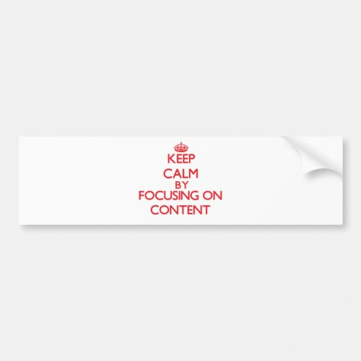 Keep Calm by focusing on Content Bumper Sticker