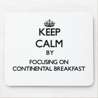 Keep Calm by focusing on Continental Breakfast Mouse Pads