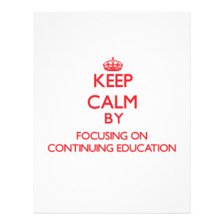 Keep Calm by focusing on Continuing Education Flyer Design