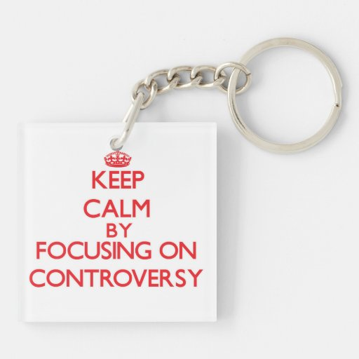 Keep Calm by focusing on Controversy Square Acrylic Key Chain