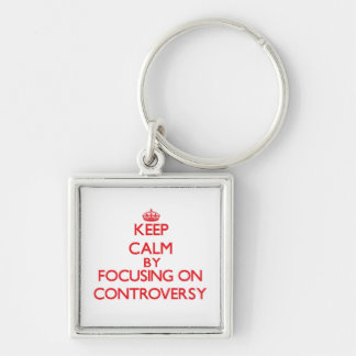 Keep Calm by focusing on Controversy Keychains