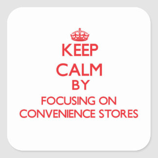Keep Calm by focusing on Convenience Stores Square Stickers