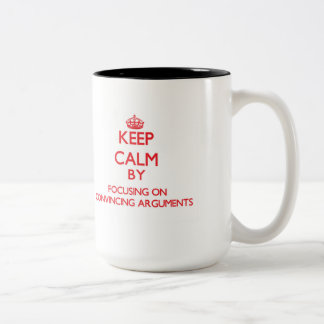 Keep Calm by focusing on Convincing Arguments Two-Tone Mug
