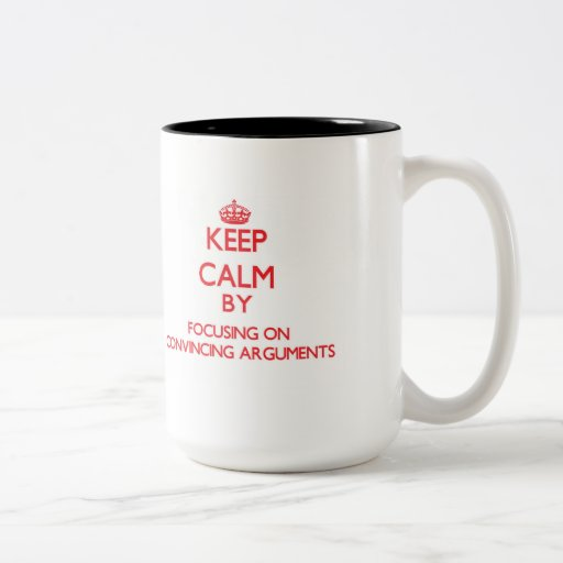 Keep Calm by focusing on Convincing Arguments Coffee Mugs