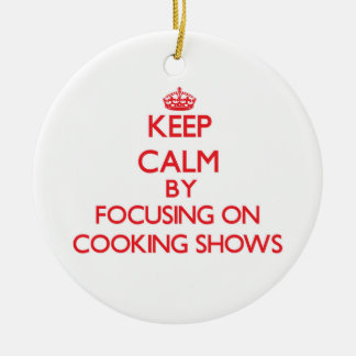 Keep Calm by focusing on Cooking Shows Christmas Tree Ornament