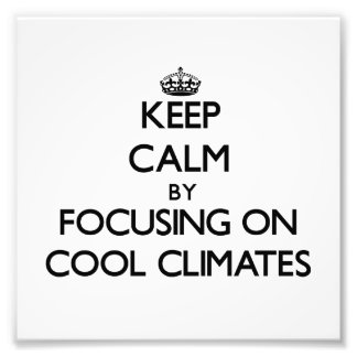 Keep Calm by focusing on Cool Climates Photo Art