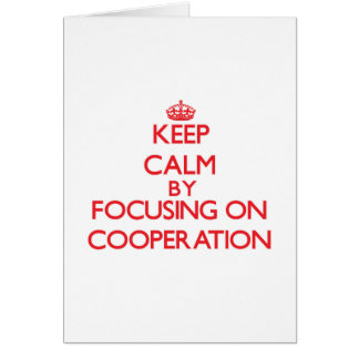 Keep Calm by focusing on Cooperation Greeting Card