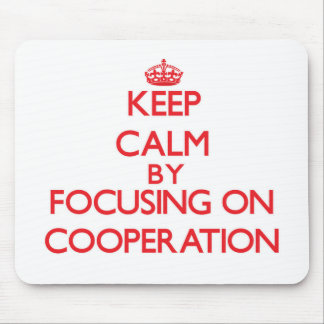 Keep Calm by focusing on Cooperation Mouse Pads
