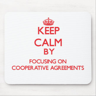 Keep Calm by focusing on Cooperative Agreements Mousepad