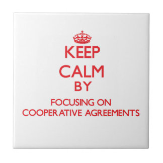 Keep Calm by focusing on Cooperative Agreements Tile