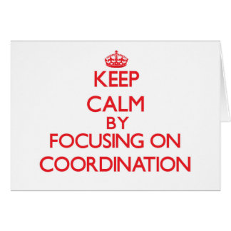 Keep Calm by focusing on Coordination Card