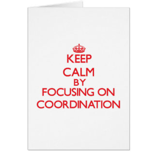 Keep Calm by focusing on Coordination Greeting Card