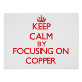 Keep Calm by focusing on Copper Print