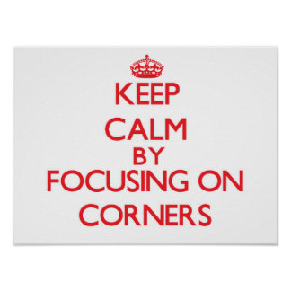 Keep Calm by focusing on Corners Posters
