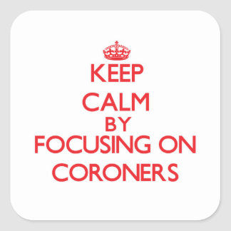 Keep Calm by focusing on Coroners Square Stickers