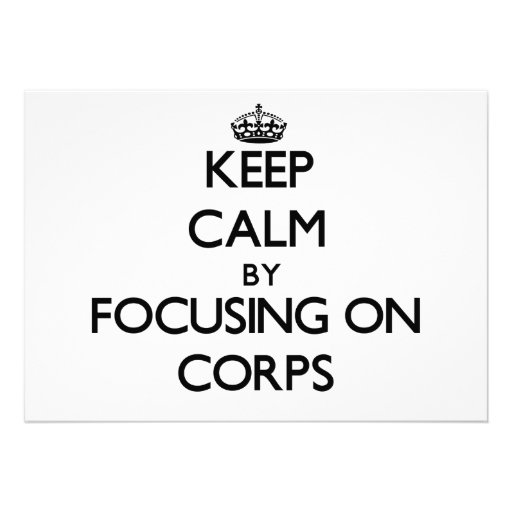 Keep Calm by focusing on Corps Invitations