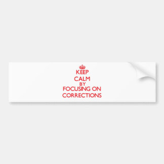 Keep Calm by focusing on Corrections Bumper Sticker