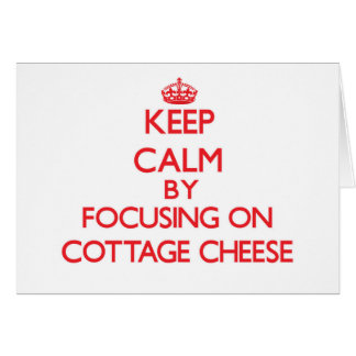 Keep Calm by focusing on Cottage Cheese Cards