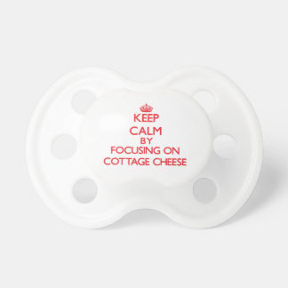 Keep Calm by focusing on Cottage Cheese Baby Pacifiers