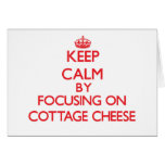Keep Calm by focusing on Cottage Cheese Greeting Card