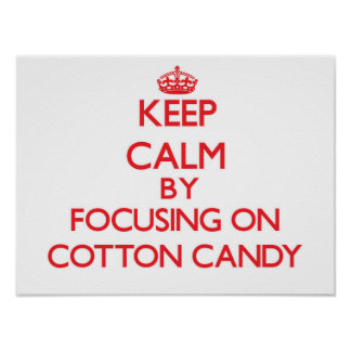 Keep Calm by focusing on Cotton Candy Poster