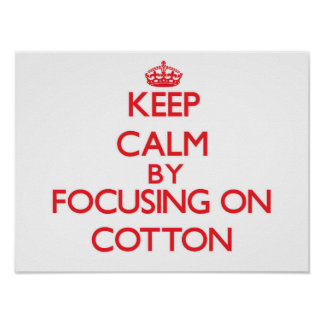 Keep Calm by focusing on Cotton Poster