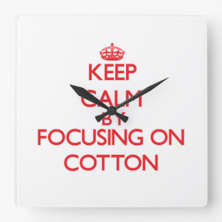 Keep Calm by focusing on Cotton Square Wall Clocks